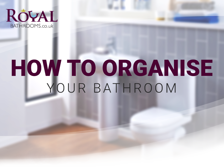 How To Organise Your Bathroom